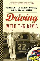 Driving with the devil : southern moonshine, Detroit wheels, and the birth of NASCAR