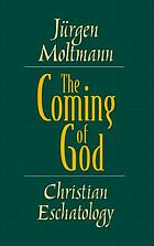 The coming of God : Christian eschatology