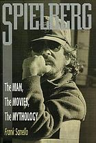 Spielberg : the man, the movies, the mythology