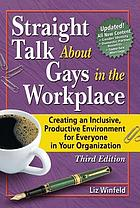 Straight talk about gays in the workplace : creating an inclusive, productive environment for everyone in your organization
