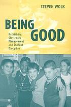 Being good : rethinking classroom management and student discipline