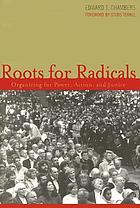 Roots for radicals : organizing for power, action, and justice