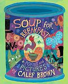 Soup for breakfast : poems and pictures