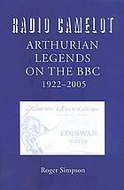 Radio Camelot : Arthurian legends on the BBC, 1922-2005