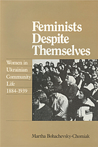 Feminists despite themselves : women in Ukrainian community life, 1884-1939