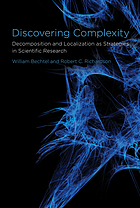 Discovering complexity : decomposition and localization as strategies in scientific research