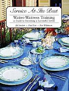 Service at its best : waiter-waitress training : a guide to becoming a successful server