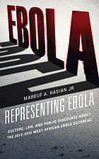 Representing ebola : culture, law, and public discourse about the 2013-2015 West African ebola outbreak