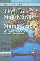 The Iraqi marshlands and the Marsh Arabs : the Ma'dan, their culture and the environment