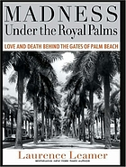 Madness under the Royal Palms : love and death behind the gates of Palm Beach