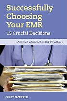 Successfully choosing right EHR : 15 crucial decisions