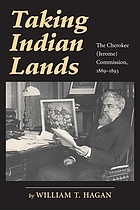 Taking indian lands : the cherokee commission, 1889-1893.