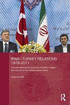 Iran-Turkey relations, 1979-2011 : conceptualising the dynamics of politics, religion and security in middle-power states