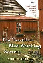 The Tea-Olive Bird Watching Society : a novel