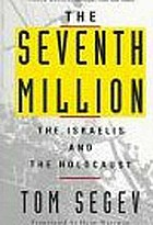 The seventh million : the Israelis and the Holocaust