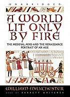 A World Lit Only by Fire : the Medieval Mind and the Renaissance ; Portrait of an Age.