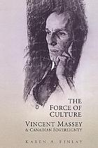 The force of culture : Vincent Massey and Canadian sovereignty