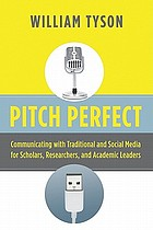 Pitch perfect : communicating with traditional and social media for scholars, researchers, and academic leaders