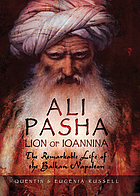 Ali Pasha, Lion of Ioannina: The Remarkable Life of the Balkan Napoleon.