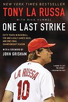 One last strike : fifty years in baseball, ten and a half games back, and one final championship season