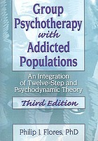 Group psychotherapy with addicted populations : an integration of twelve-step and psychodynamic theory