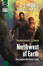 Northwest of Earth : the complete Northwest Smith