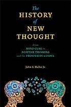 The history of New Thought : from mind cure to positive thinking and the prosperity gospel