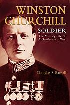Winston Churchill - soldier : the military life of a gentleman at war