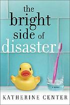 The bright side of disaster : a novel