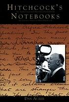 Hitchcock's notebooks : an authorized and illustrated look inside the creative mind of Alfred Hitchcock