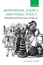 Motivation, agency, and public policy : of knights and knaves, pawns and queens