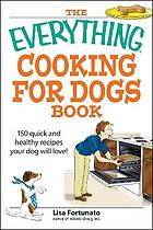The everything cooking for dogs book : 150 quick and healthy recipes your dog will love!