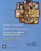 Public pension fund management : governance, accountability, and investment policies : proceedings of the second Public Pension Fund Management Conference, May 2003