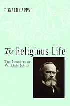 The Religious Life : the Insights of William James.