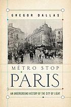 Métro stop Paris : an underground history of the City of Light
