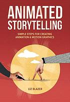 Animated storytelling : simple steps for creating animation & motion graphics