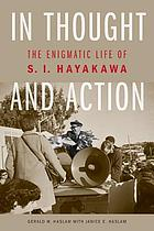 In thought and action : the enigmatic life of S.I. Hayakawa
