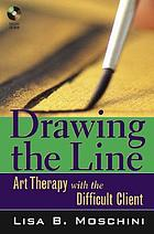 Drawing the line : art therapy with the difficult client