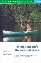 Fishing Vermont's streams & lakes : a guide to the Green Mountain State's best trout & bass waters