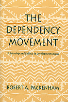 The dependency movement : scholarship and politics in development studies