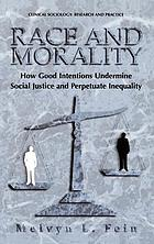 Race and morality : how good intentions undermine social justice and perpetuate inequality