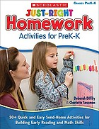 Just-right homework activities for preK-K : 50+ quick and easy send-home activities for building early reading and math skills