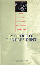 By order of the president : FDR and the internment of Japanese Americans