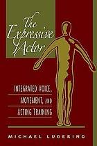 The expressive actor : integrated voice, movement and acting training