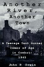 Another river, another town : a teenage tanker's baptism of battle, 1945