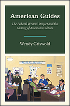 American guides : the Federal Writers' Project and the casting of American culture
