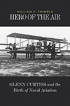 Hero of the air : Glenn Curtiss and the birth of naval aviation