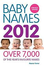 Baby names 2012 : [over 7,000 of this year's favourite names]