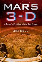 Mars 3-D : a rover's-eye view of the red planet