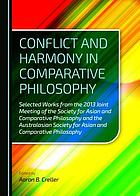 Conflict and harmony in comparative philosophy : selected works from the 2013 joint meeting of the society for Asian and comparative philosophy and the Australasian society for Asian and comparative philosophy